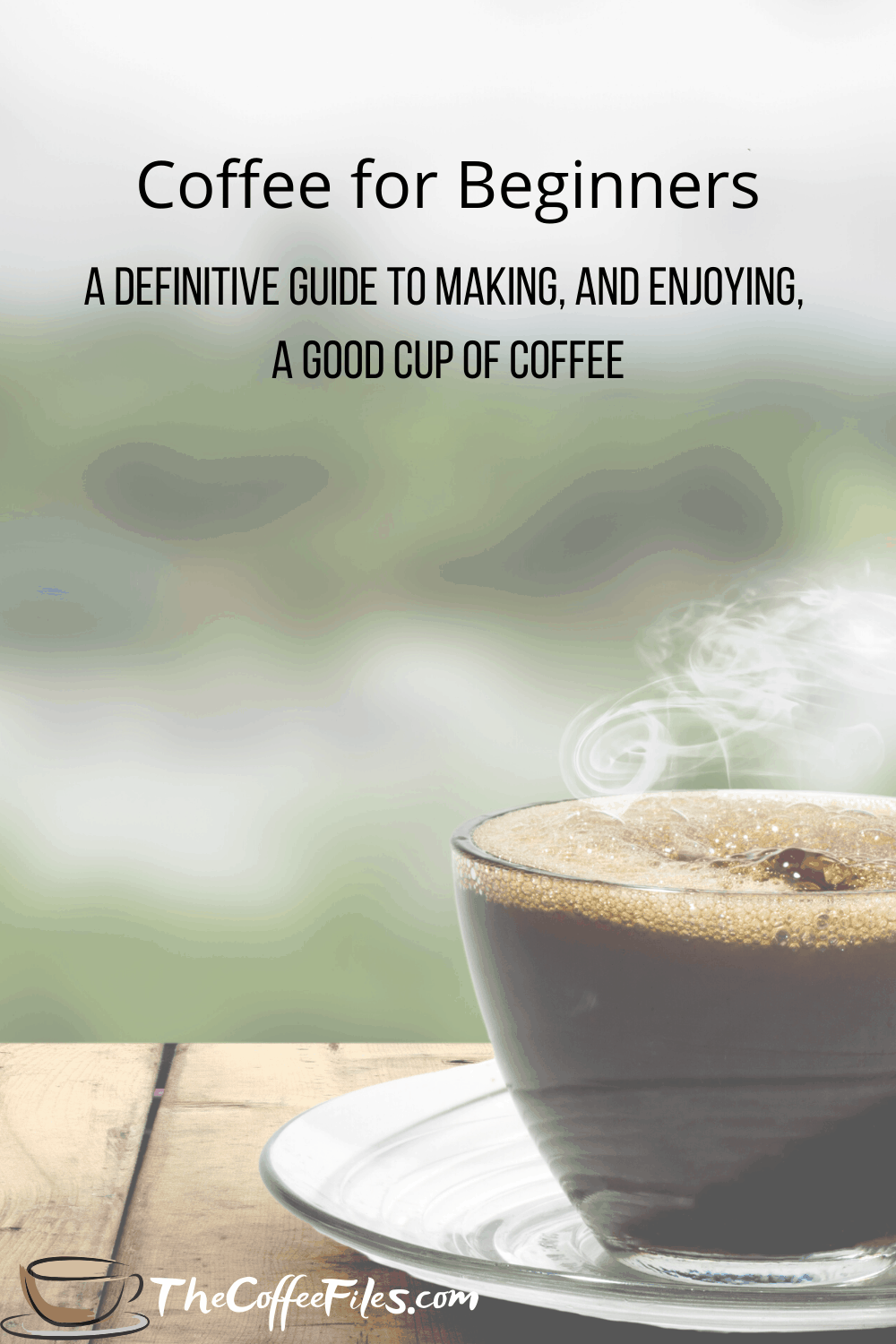 coffee for beginners - a definitive guide to making, and enjoying, a good cup of coffee
