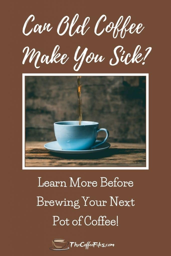 can old coffee make you sick?